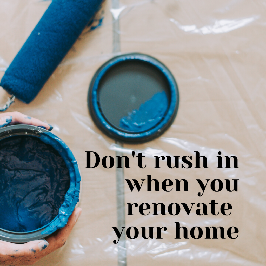 Don't rush in when you renovate your home